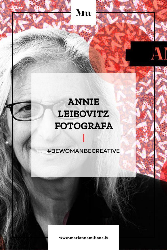 Be Woman Be Creative Annie Leibovitz fotografa. Dal blog di Marianna Milione