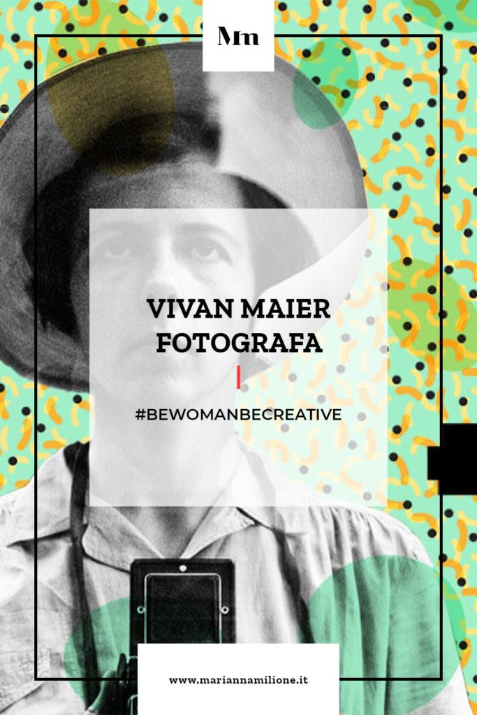 Be Woman Be Creative Vivian Maier fotografa. Dal blog di Marianna Milione
