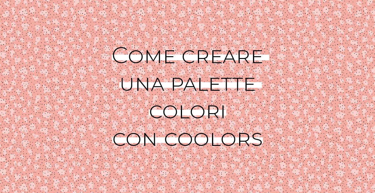 Tutorial su come creare una palette colori con Coolors. Articolo dal blog di Marianna Milione