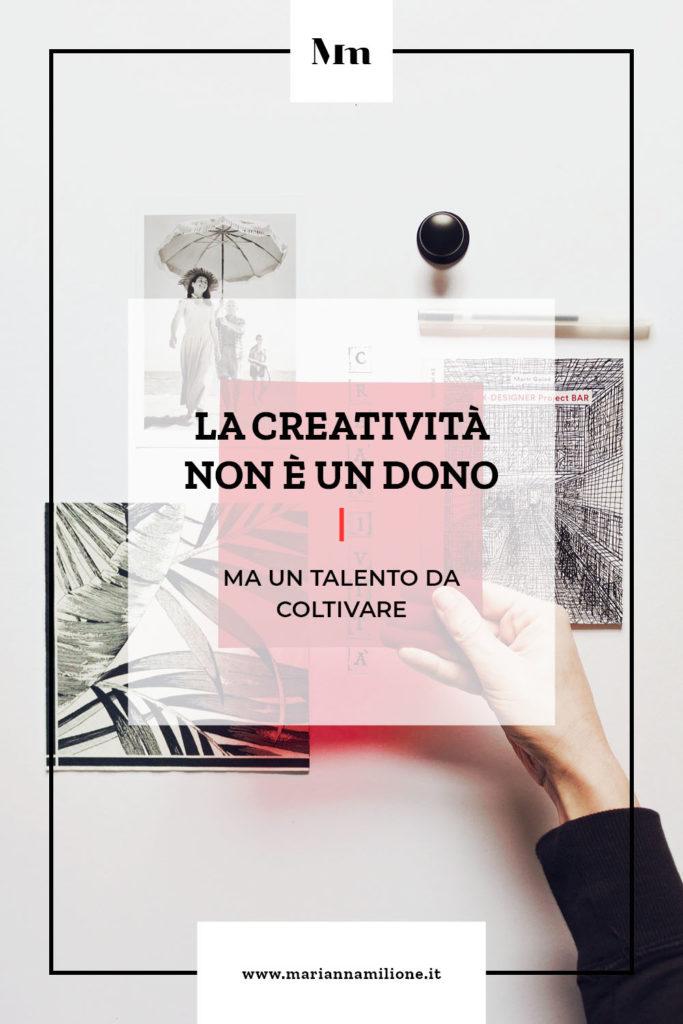 La creatività non è un dono ma un talento da coltivare. Dal blog di Marianna Milione