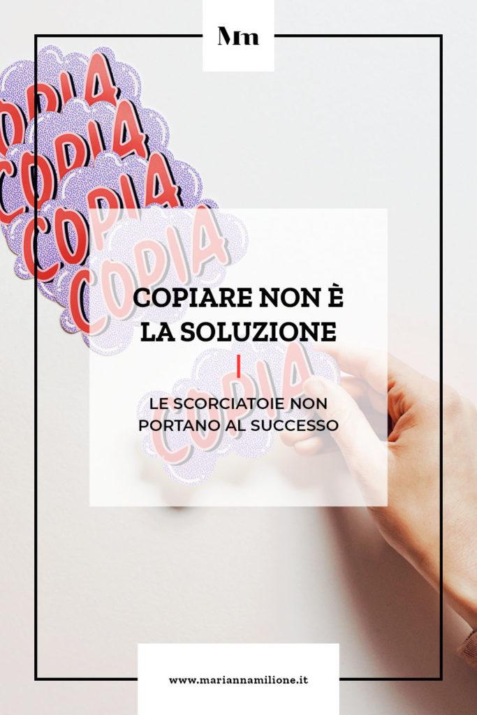 Copiare non è la soluzione. Dal blog di Marianna Milione